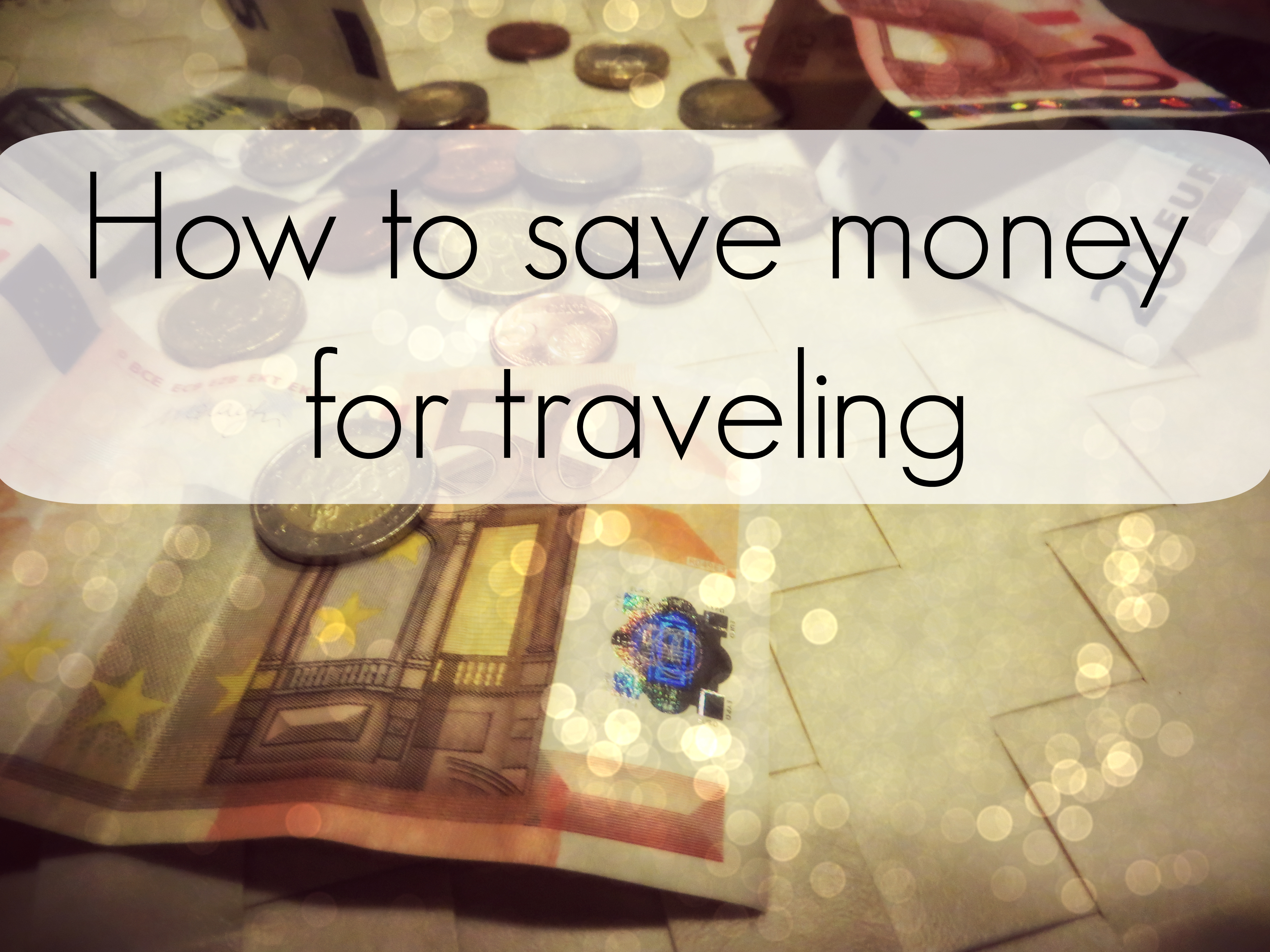 9 Tried and True Ways to Save Money for Traveling