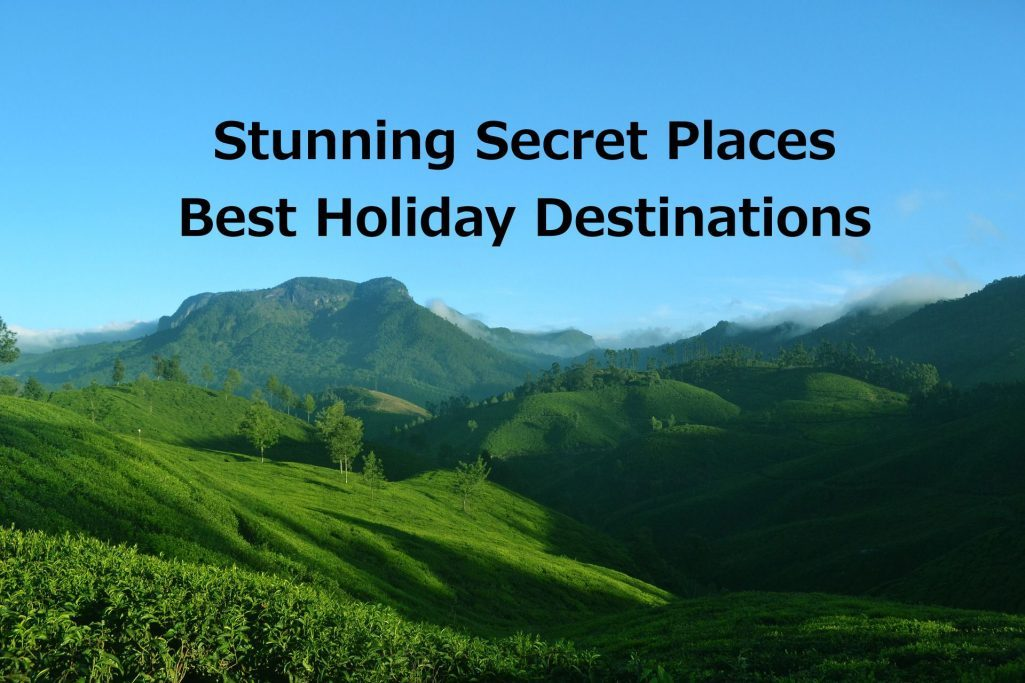 Stunning Secret Places – Best Holiday Destinations