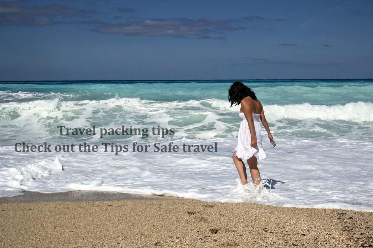 Travel Packing Tips – Check Out the Tips for Safe Travel